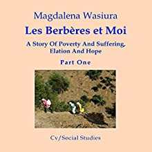 Les Berberes et Moi: A Story of Poverty and Suffering, Elation and Hope Audiobook by Magdelena Wasiura Narrated by Deanna Delaney