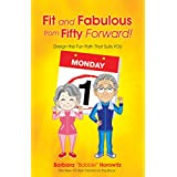 Fit and Fabulous from Fifty Forward!: Design the Fun Path That Suits You