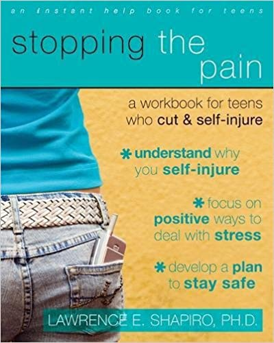 Stopping the Pain: A Workbook for Teens Who Cut and Self Injure ...