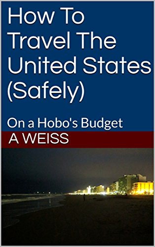 How To Travel The United States (Safely): On a Hobo's Budget