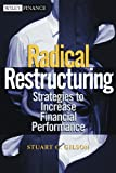Radical Restructuring: Strategies to Increase Financial Performance (Wiley Finance)