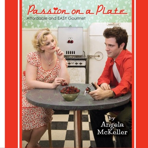 Passion on a Plate: EASY and Affordable Gourmet by Angela McKeller