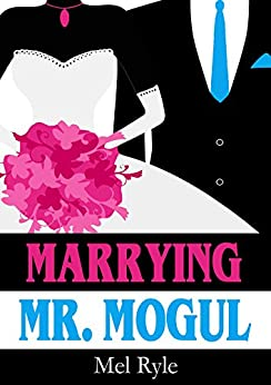 Marrying Mr. Mogul: A CEO Billionaire Contemporary Romance by [Ryle, Mel]
