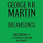 Dreamsongs, Section 1: A Four-Color Fan Boy, from Dreamsongs (Unabridged Selections) | George R. R. Martin