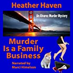 Murder Is a Family Business: The Alvarez Family Murder Mysteries, Book 1 | Heather Haven