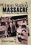 The Union Station Massacre: The Original Sin of J. Edgar Hoover's FBI Paperback - December 2, 2005