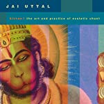Kirtan!: The Art and Practice of Ecstatic Chant | Jai Uttal
