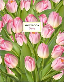 Tulips Notebook Pink Tulip Spring Flowers Notebook Journal