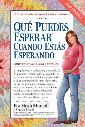 Qué Puedes Esperar Cuando Estás Esperando: 4th Edition (Que Puedes Esperar) (Spanish Edition)
