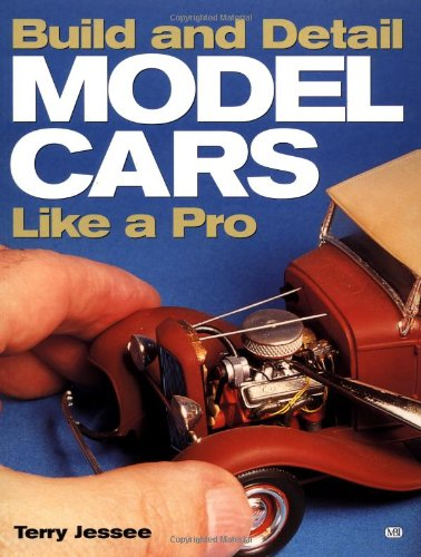 (Build and Detail Model Cars Like a Pro)