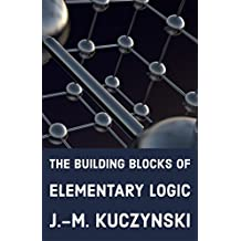 The Building Blocks of Elementary Logic