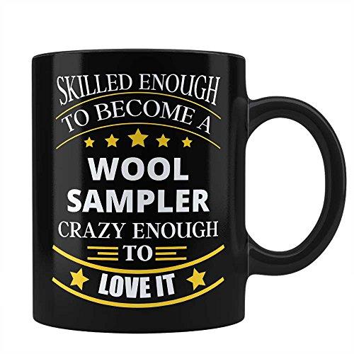 (Wool Sampler Job Black Coffee Mug Unique Affordable Gift for Wool Sampler Profession Professional Friend Husband Girlfriend Dad Mom Uncle Aunt Skilled Pro By HOM)
