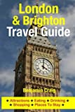 London & Brighton Travel Guide: Attractions, Eating, Drinking, Shopping & Places To Stay