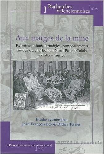 Livre Aux marges de la mine : Représentations, stratégies, comportements autour du charbon en Nord-Pas-de-Calais XVIIIe-XXe siècles epub pdf