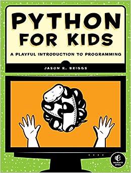 Python For Kids: A Playful Introduction To Programming: Jason R. Briggs:  9781593274078: Amazon.com: Books