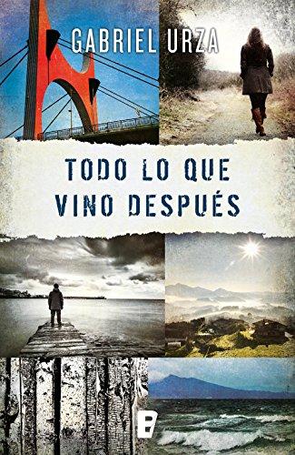 Todo lo que vino después (Spanish Edition) by [Urza, Gabriel]