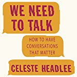 We Need to Talk: How to Have Conversations That Matter | Celeste Headlee