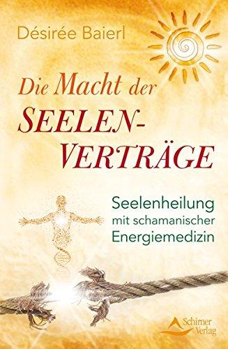Die Macht der Seelenverträge: Seelenheilung mit schamanischer Energiemedizin Taschenbuch – 6. August 2013 Désirée Baierl Schirner Verlag 3843411166 Grenzwissenschaften
