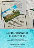 Archaeological Encounters: Building Networks of Spanish and British Archaeologists in the 20th Century, Margarita Diaz-Andreu, 1443840017