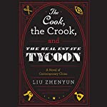 The Cook, the Crook, and the Real Estate Tycoon: A Novel of Contemporary China | Liu Zhenyun,Howard Goldblatt - translator,Sylvia Li-chun Lin - translator