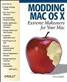 Modding Mac OS X : Extreme Makeovers for Your Mac, Sadun, Erica, 0596007094