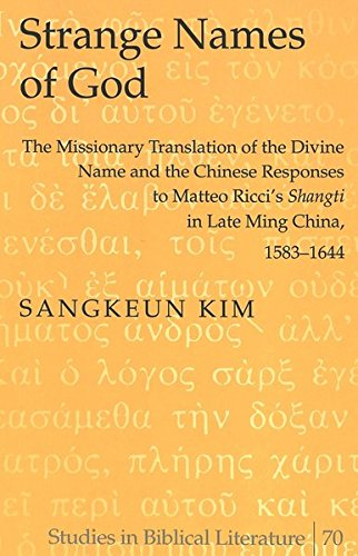 (Strange Names of God: The Missionary Translation of the Divine Name and the Chinese Responses to Matteo Ricci's «Shangti» in Late Ming China, 1583-1644 (Studies in Biblical Literature) (v. 70))