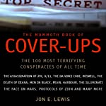 The Mammoth Book of Cover-Ups: The Most Disturbing Conspiracies of All Time  | Jon E. Lewis