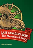 Last Canadian Beer: The Moosehead Story