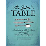 Sir John's Table: The Culinary Life and Times of Canada's First Prime Minister