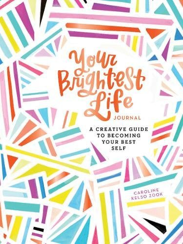 Your Brightest Life Journal: A Creative Guide to Becoming Your Best Self