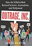 Book cover from Outrage, Inc.: How the Liberal Mob Ruined Science, Journalism, and Hollywood by Derek Hunter