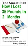 How I Lost Thirty Five Pounds in Two Months: The smartest and easiest way to lose weight fast