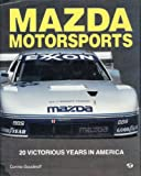 Mazda Motorsports : 20 Victorious Years in America, Goudinoff, Connie, 0879385820