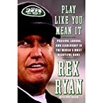Play Like You Mean It: Passion, Laughs, and Leadership in the World's Most Beautiful Game | Rex Ryan