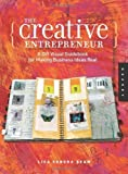 img - for The Creative Entrepreneur: A DIY Visual Guidebook for Making Business Ideas Real by Lisa Sonora Beam (Nov 1 2008) book / textbook / text book