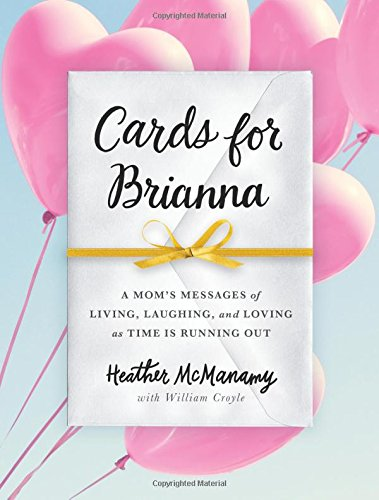 Cards For Brianna A Moms Messages Of Living Laughing And Loving As Time Is Running Out Epub