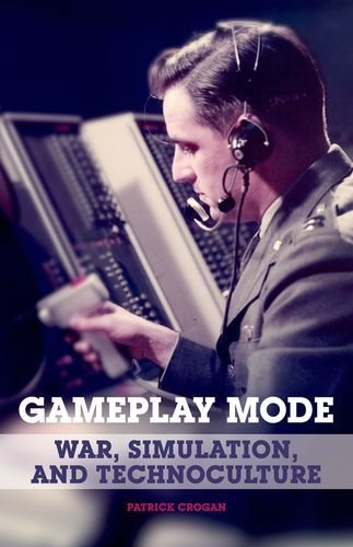 Gameplay Mode: War, Simulation, and Technoculture (Electronic Mediations) by Patrick Crogan (2011-11-09)