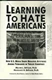 Learning to Hate Americans : How U. S. Media Shape Negative Attitudes among Teenagers in Twelve Countries, DeFleur, Melvin L. and DeFleur, Margaret H., 0922993076