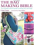 The Bag Making Bible: The Complete Guide to Sewing and Customizing Your Own Unique Bags by Lisa Lam (2010) Paperback