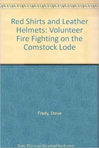 Red Shirts and Leather Helmets: Volunteer Fire Fighting on the Comstock Lode