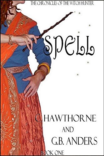 Spell (The Chronicles of the Witch Hunter Book 1)