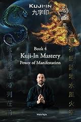 Kuji-In 4: Kuji-In Mastery: Power of Manifestation (Volume 4) Paperback