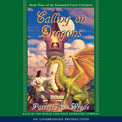 Calling on Dragons: The Enchanted Forest Chronicles, Book 3