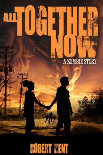 All Together Now: A Zombie Story (Zombie Stories Book 1) by [Kent, Robert]