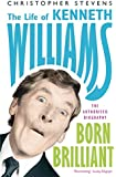 Kenneth Williams: Born Brilliant: The Life of Kenneth Williams