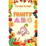 ABC: Fruit's Alphabet Book With Interactive And High Graphical Pictures Best For Children's Early Learning. (ABC BOOK, ABC FOR KIDS, ABC, ABC BOOK FOR ... FRUIT'S ABC) (CHILDREN EARLY LEARNING 1)