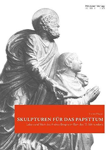 Skulpturen für das Papsttum: Leben und Werk des Andrea Bregno im Rom des 15. Jahrhundert