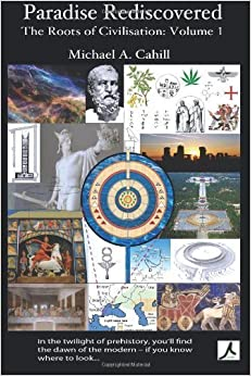 Paradise Rediscovered: The Roots of Civilisation, Vol 1 (Volume 1) by Cahill, Michael A (2012)