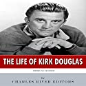 American Legends: The Life of Kirk Douglas Audiobook by  Charles River Editors Narrated by Scott Clem