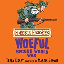 Horrible Histories: Woeful Second World War Audiobook by Terry Deary, Martin Brown Narrated by Terry Deary